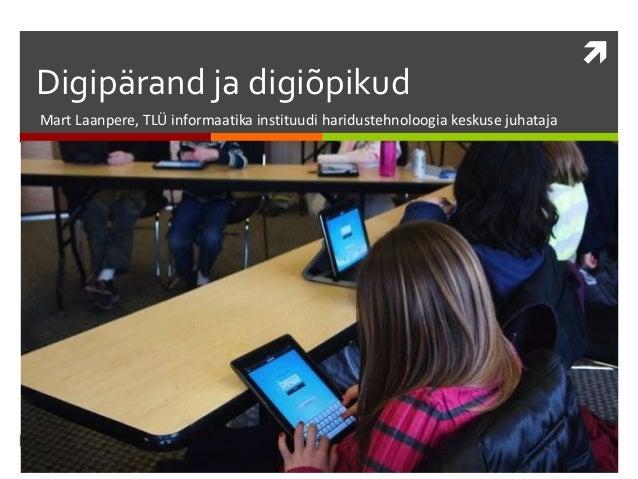  Digipärand ja digiõpikud Mart Laanpere, TLÜ informaatika instituudi haridustehnoloogia keskuse juhataja