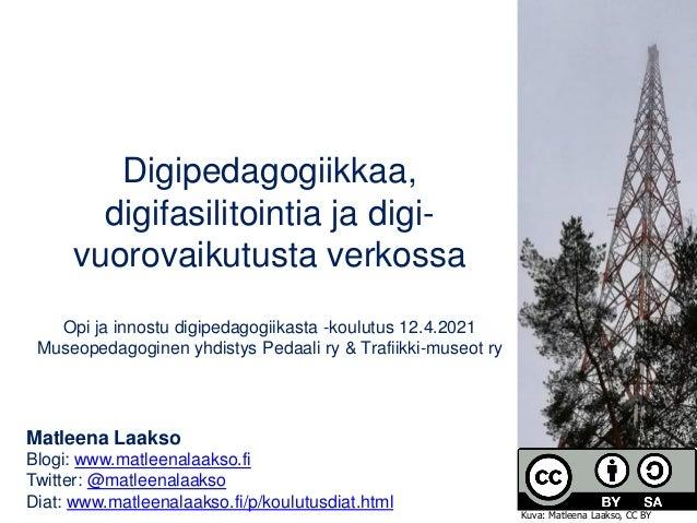 Digipedagogiikkaa, digifasilitointia ja digi- vuorovaikutusta verkossa Opi ja innostu digipedagogiikasta -koulutus 12.4.20...