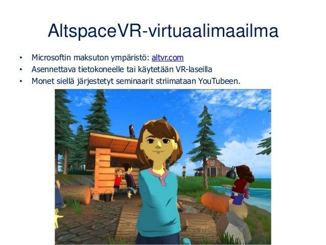 AltspaceVR-virtuaalimaailma • Microsoftin maksuton ympäristö: altvr.com • Asennettava tietokoneelle tai käytetään VR-lasei...