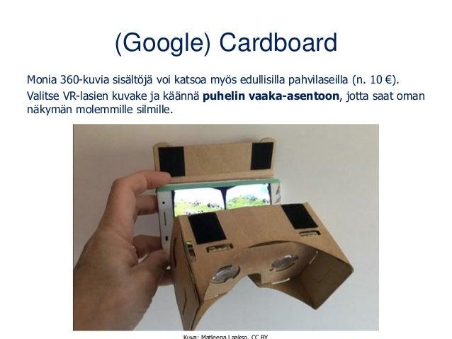 (Google) Cardboard Monia 360-kuvia sisältöjä voi katsoa myös edullisilla pahvilaseilla (n. 10 €). Valitse VR-lasien kuvake...