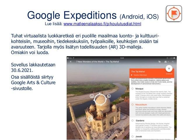 Google Expeditions (Android, iOS) Lue lisää: www.matleenalaakso.fi/p/koulutusdiat.html Tuhat virtuaalista luokkaretkeä eri...