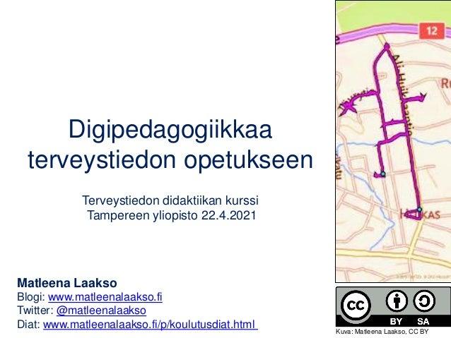 Digipedagogiikkaa terveystiedon opetukseen Terveystiedon didaktiikan kurssi Tampereen yliopisto 22.4.2021 Matleena Laakso ...