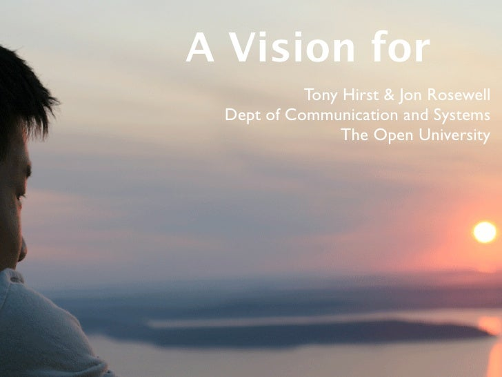 A Vision for            Tony Hirst & Jon Rosewell  Dept of Communication and Systems                 The Open University