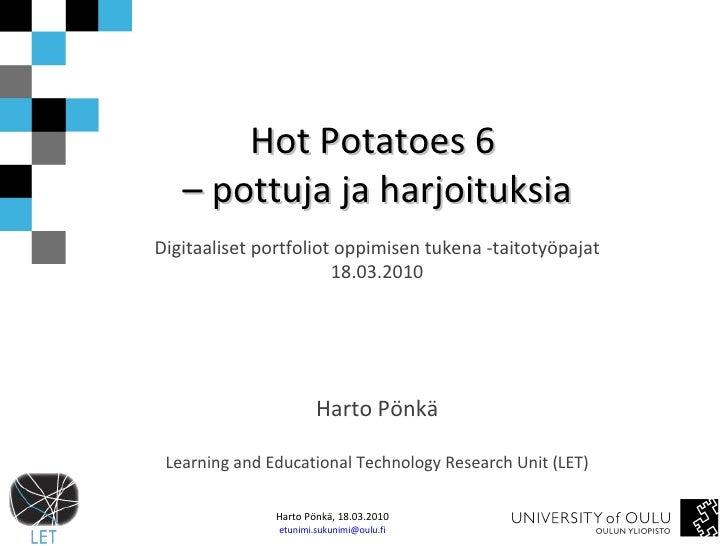 Hot Potatoes 6  –  pottuja ja harjoituksia Digitaaliset portfoliot oppimisen tukena -taitotyöpajat 18.03.2010 Harto Pönkä ...