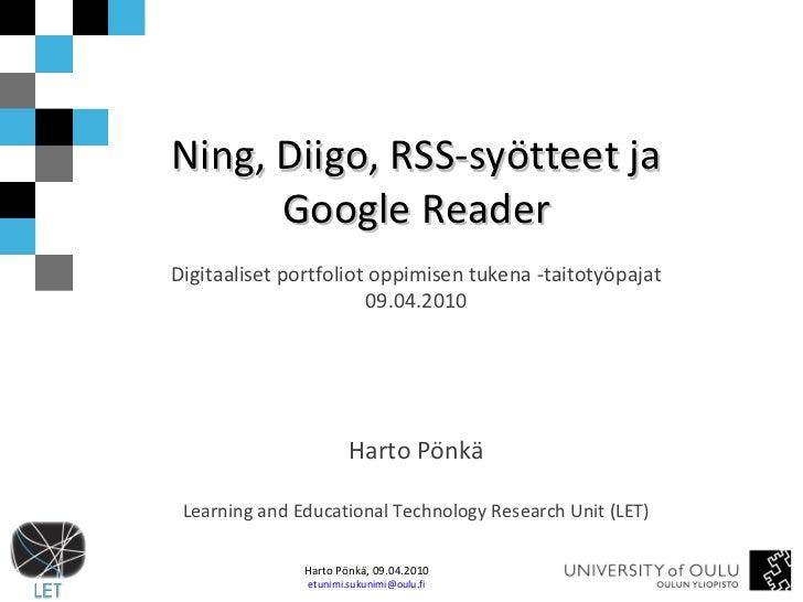 Ning, Diigo, RSS-syötteet ja Google Reader Digitaaliset portfoliot oppimisen tukena -taitotyöpajat 09.04.2010 Harto Pönkä ...