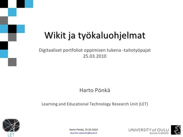 Wikit ja työkaluohjelmat Digitaaliset portfoliot oppimisen tukena -taitotyöpajat 25.03.2010 Harto Pönkä Learning and Educa...