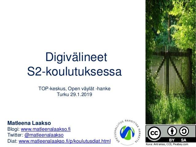 Digivälineet S2-koulutuksessa TOP-keskus, Open väylät -hanke Turku 29.1.2019 Matleena Laakso Blogi: www.matleenalaakso.fi ...