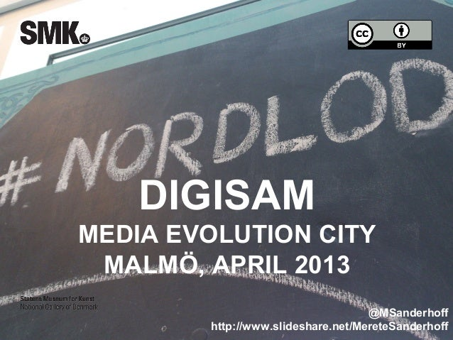 @MSanderhoff http://www.slideshare.net/MereteSanderhoff DIGISAM MEDIA EVOLUTION CITY MALMÖ, APRIL 2013