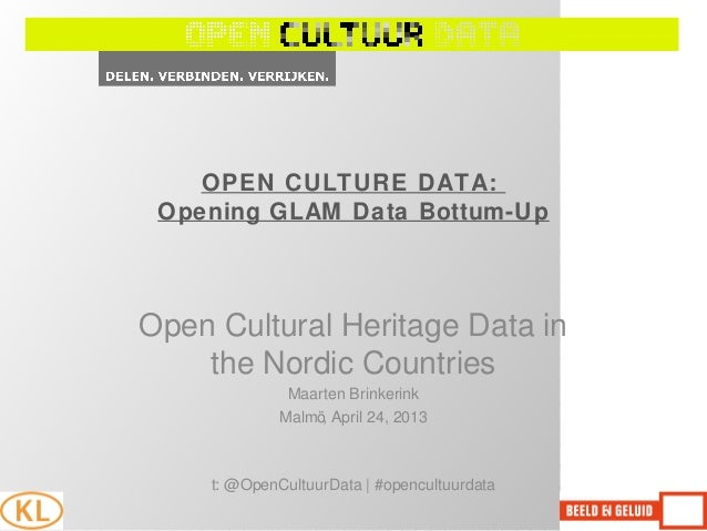 OPEN CULTURE DATA:Opening GLAM Data Bottum-UpOpen Cultural Heritage Data inthe Nordic CountriesMaarten BrinkerinkMalmö, Ap...