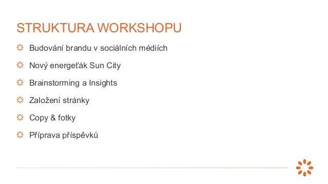 Budování brandu v sociálních médiích Nový energeťák Sun City Brainstorming a Insights Založení stránky Copy & fotky Přípra...