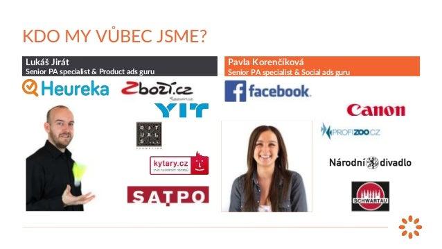 Pavla Korenčíková Senior PA specialist & Social ads guru Lukáš Jirát Senior PA specialist & Product ads guru KDO MY VŮBEC ...