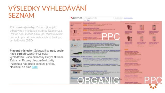 Přirozené výsledky: Zobrazují se jako odkazy na vyhledávací stránce Seznam.cz. Pozice není možné zakoupit. Můžete ovlinit ...