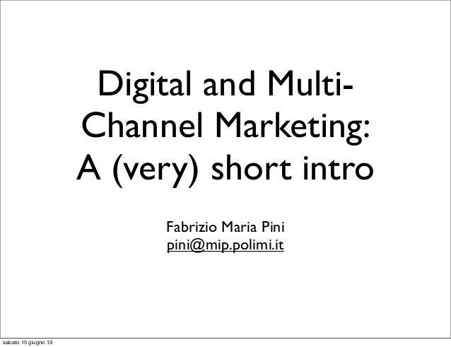 Digital and Multi-Channel Marketing:A (very) short introFabrizio Maria Pinipini@mip.polimi.itsabato 15 giugno 13
