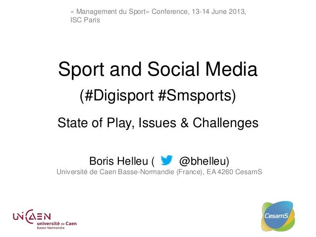« Management du Sport» Conference, 13-14 June 2013, ISC Paris Sport and Social Media (#Digisport #Smsports) State of Play,...