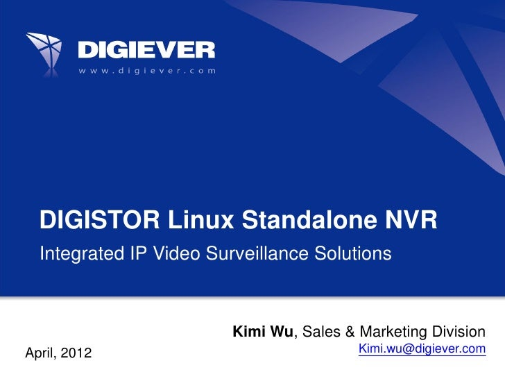 DIGISTOR Linux Standalone NVR  Integrated IP Video Surveillance Solutions                        Kimi Wu, Sales & Marketin...