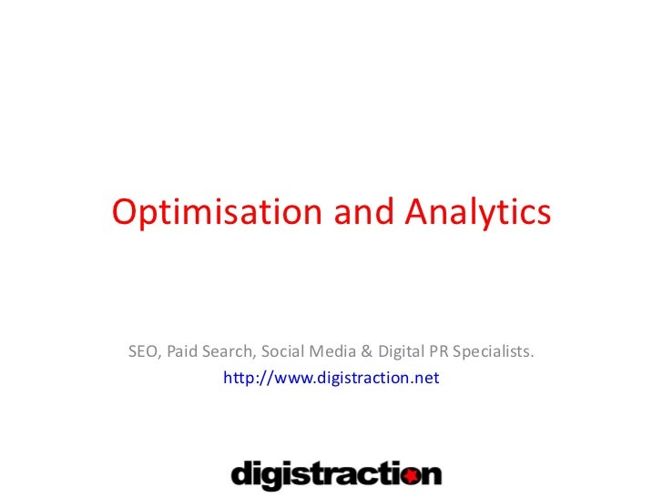 Optimisation and Analytics SEO, Paid Search, Social Media & Digital PR Specialists. http://www.digistraction.net