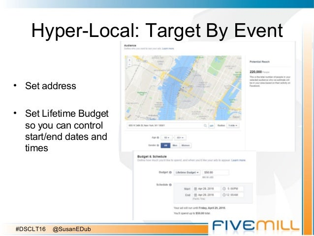 Hyper-Local: Target By Event • Set address • Set Lifetime Budget so you can control start/end dates and times #DSCLT16 @Su...