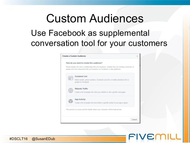 Custom Audiences Use Facebook as supplemental conversation tool for your customers #DSCLT16 @SusanEDub