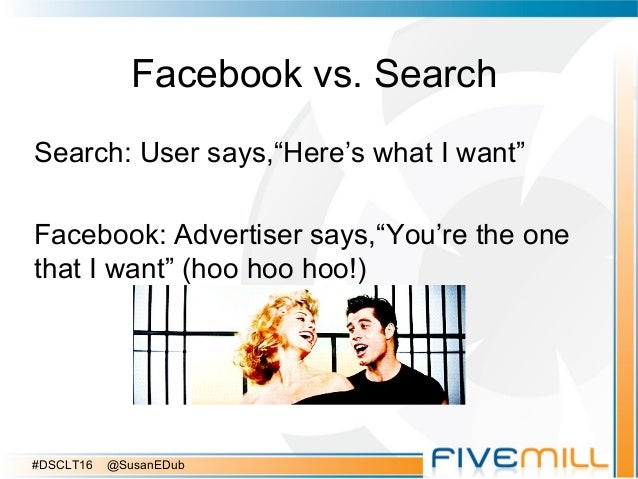 """Facebook vs. Search Search: User says,""""Here's what I want"""" Facebook: Advertiser says,""""You're the one that I want"""" (hoo hoo..."""