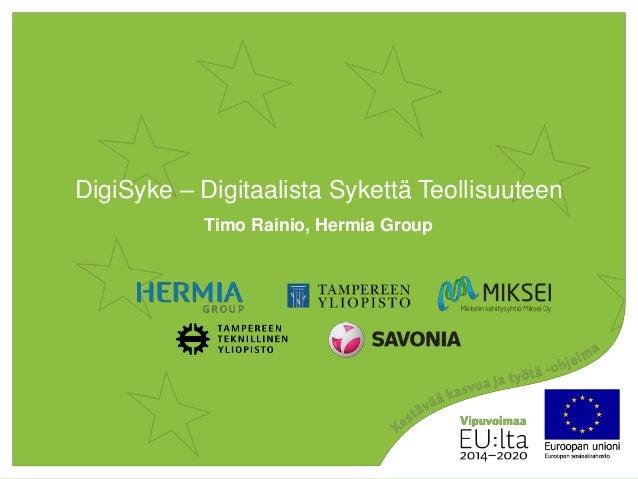 DigiSyke – Digitaalista Sykettä Teollisuuteen Timo Rainio, Hermia Group