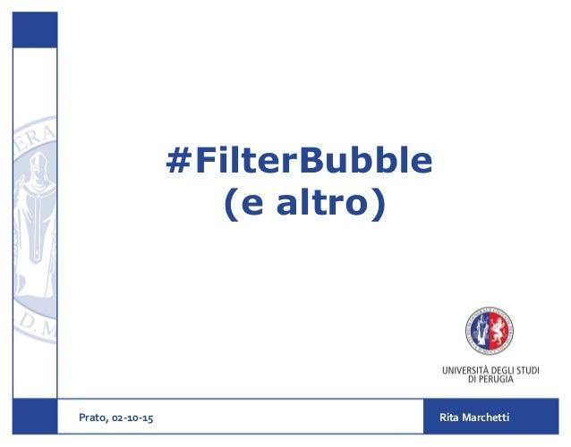 #FilterBubble (e altro) Prato, 02-10-15 Rita Marchetti