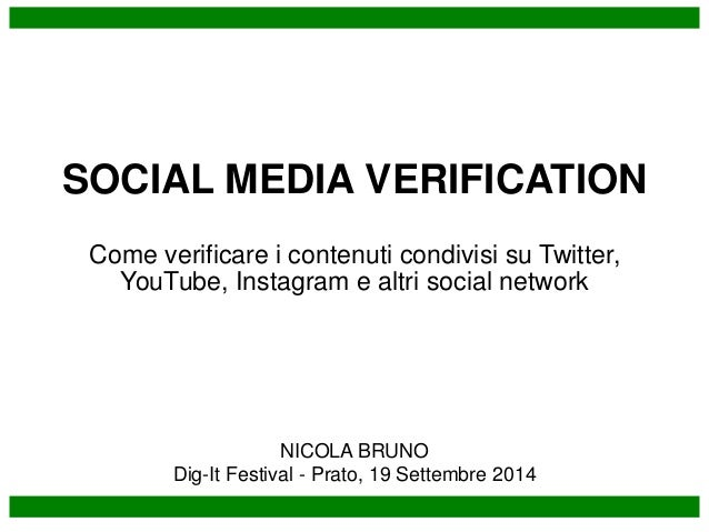 SOCIAL MEDIA VERIFICATION  Come verificare i contenuti condivisi su Twitter,  YouTube, Instagram e altri social network  N...