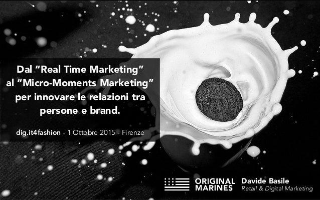 """Dal """"Real Time Marketing"""" al""""Micro-Moments Marketing"""" per innovare le relazioni tra persone e brand. dig.it4fashion - 1 O..."""