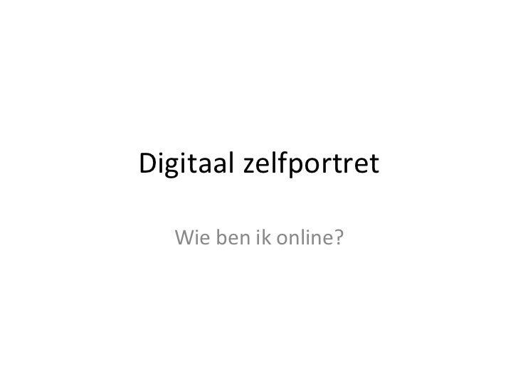 Digitaal zelfportret Wie ben ik online?