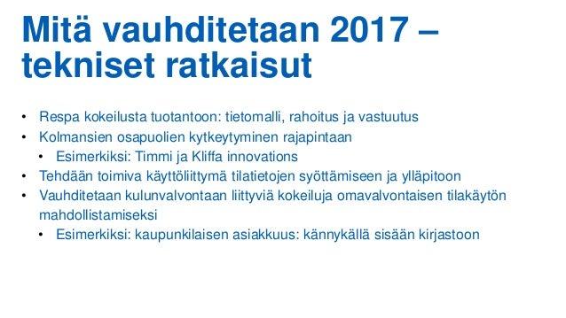 Mitä vauhditetaan 2017 – tekniset ratkaisut • Respa kokeilusta tuotantoon: tietomalli, rahoitus ja vastuutus • Kolmansien ...