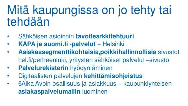 Mitä kaupungissa on jo tehty tai tehdään • Sähköisen asioinnin tavoitearkkitehtuuri • KAPA ja suomi.fi -palvelut + Helsink...