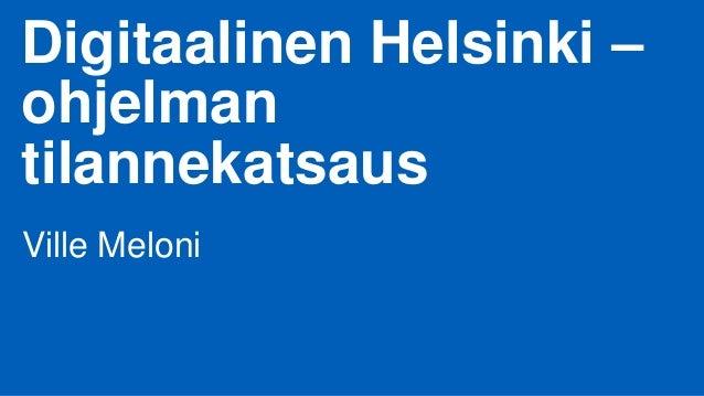 Digitaalinen Helsinki – ohjelman tilannekatsaus Ville Meloni
