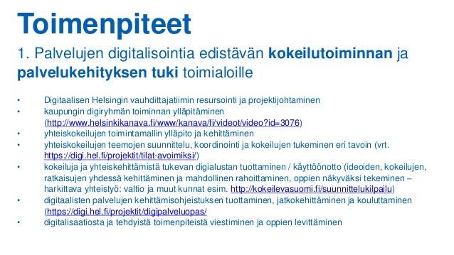 Toimenpiteet 1. Palvelujen digitalisointia edistävän kokeilutoiminnan ja palvelukehityksen tuki toimialoille • Digitaalise...