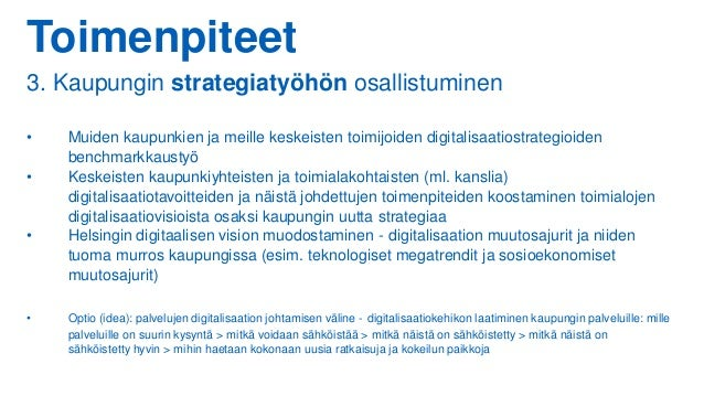 Toimenpiteet 3. Kaupungin strategiatyöhön osallistuminen • Muiden kaupunkien ja meille keskeisten toimijoiden digitalisaat...