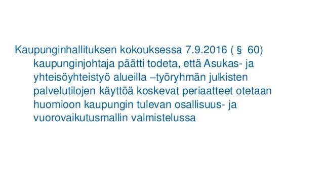 Kaupunginhallituksen kokouksessa 7.9.2016 (§ 60) kaupunginjohtaja päätti todeta, että Asukas- ja yhteisöyhteistyö alueilla...
