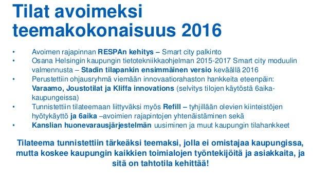 Tilat avoimeksi teemakokonaisuus 2016 • Avoimen rajapinnan RESPAn kehitys – Smart city palkinto • Osana Helsingin kaupungi...