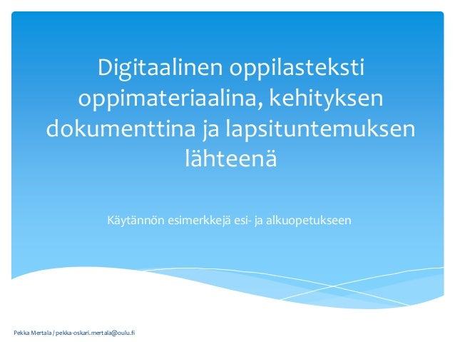 Digitaalinen oppilasteksti oppimateriaalina, kehityksen dokumenttina ja lapsituntemuksen lähteenä Käytännön esimerkkejä es...