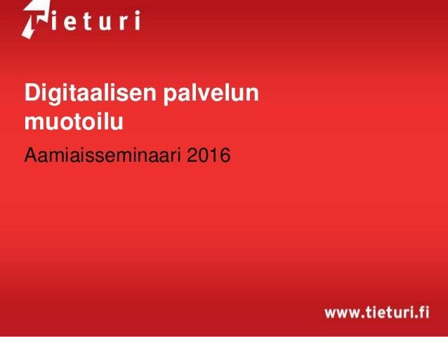 Digitaalisen palvelun muotoilu Aamiaisseminaari 2016