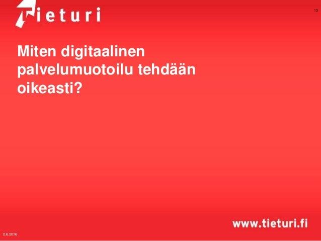 Miten digitaalinen palvelumuotoilu tehdään oikeasti? 2.6.2016 13