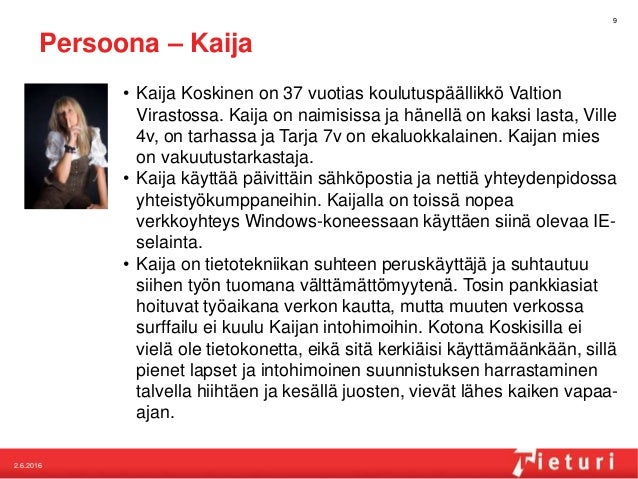 Persoona – Kaija • Kaija Koskinen on 37 vuotias koulutuspäällikkö Valtion Virastossa. Kaija on naimisissa ja hänellä on ka...