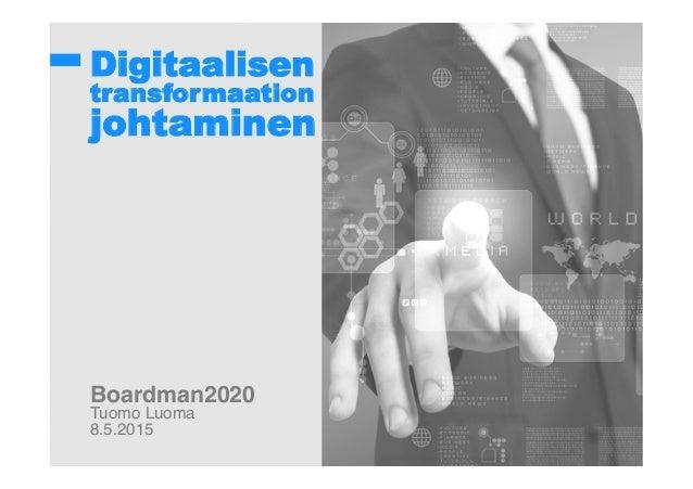 Digitaalisen transformaation johtaminen ! !! ! ! ! ! ! ! ! ! ! Boardman2020! Tuomo Luoma! 8.5.2015!