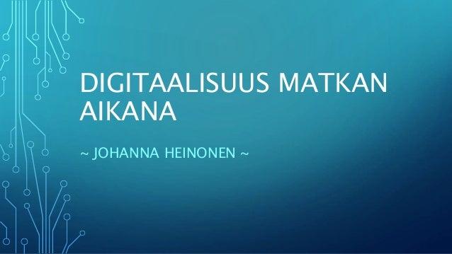 DIGITAALISUUS MATKAN AIKANA ~ JOHANNA HEINONEN ~