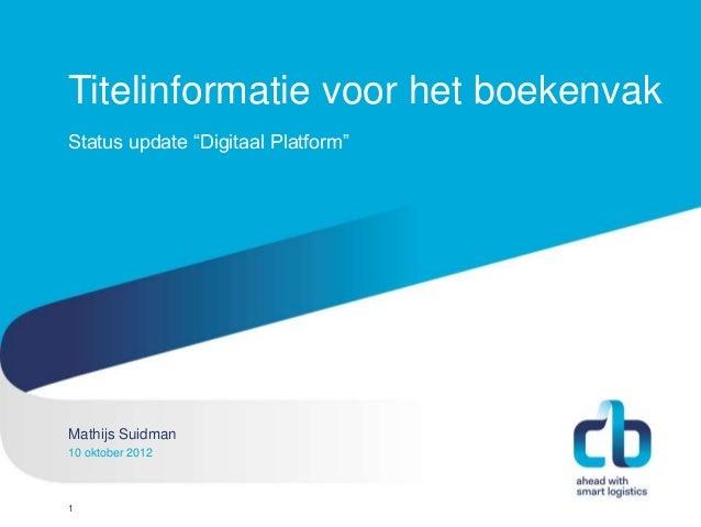 """Titelinformatie voor het boekenvakStatus update """"Digitaal Platform""""Mathijs SuidmanHans Willem Cortenraad, directeur10 okto..."""