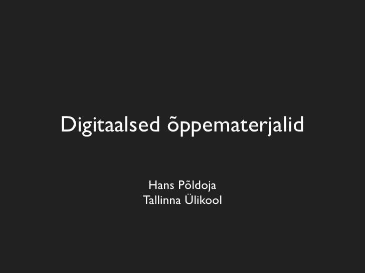 Digitaalsed õppematerjalid           Hans Põldoja         Tallinna Ülikool