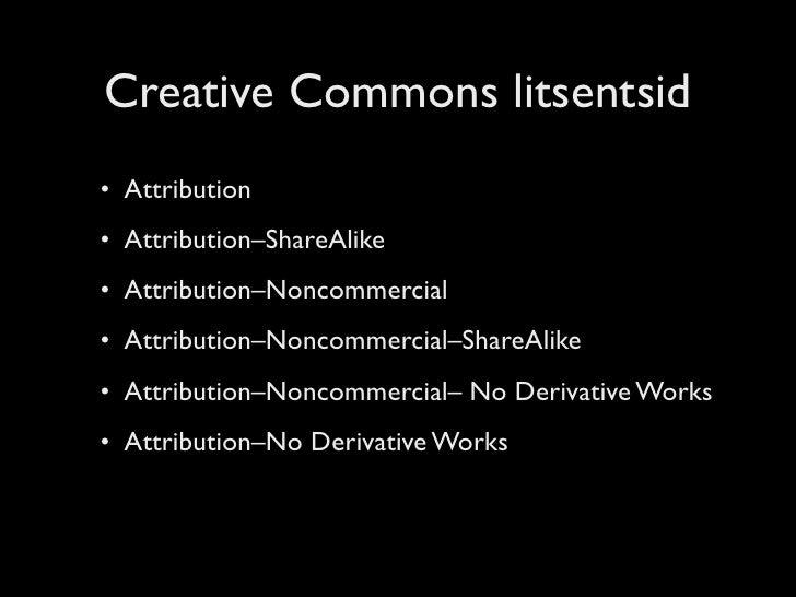 Creative Commons litsentsid • Attribution • Attribution–ShareAlike • Attribution–Noncommercial • Attribution–Noncommercial...