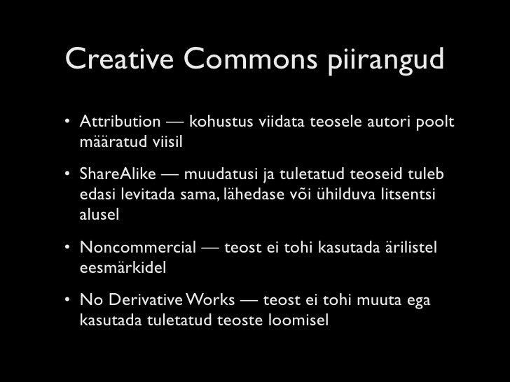 Creative Commons piirangud • Attribution — kohustus viidata teosele autori poolt   määratud viisil • ShareAlike — muudatus...