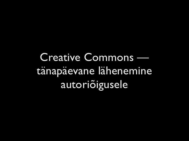 Creative Commons — tänapäevane lähenemine      autoriõigusele