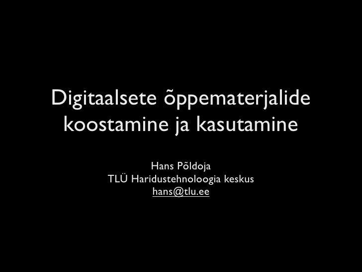 Digitaalsete õppematerjalide  koostamine ja kasutamine               Hans Põldoja       TLÜ Haridustehnoloogia keskus     ...