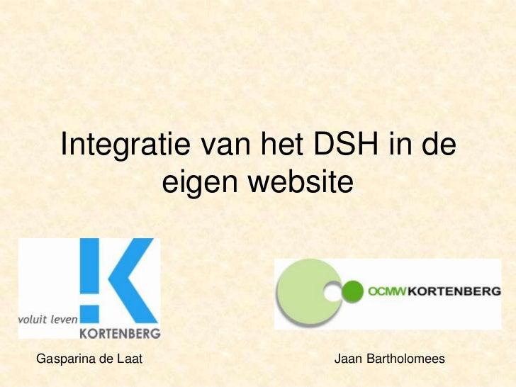 Integratie van het DSH in de eigen website<br />Gasparina de Laat<br />Jaan Bartholomees<br />