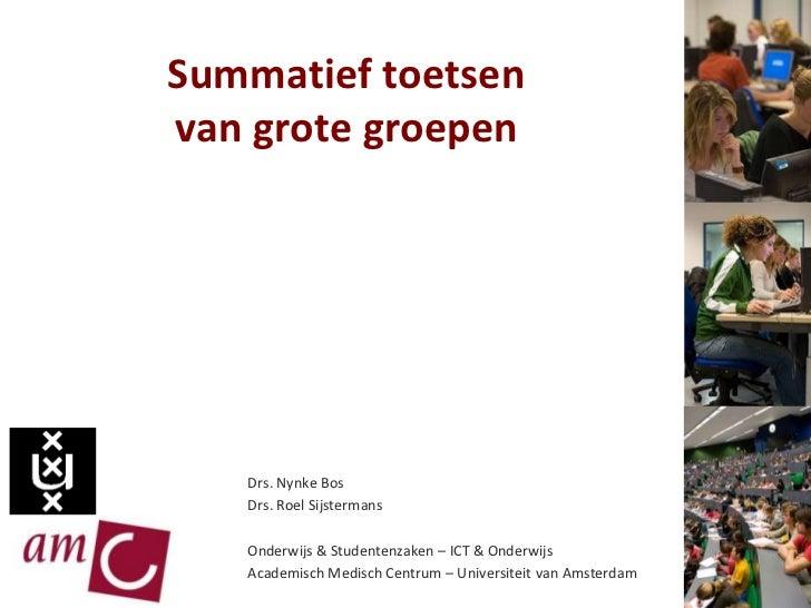 Summatief toetsenvan grote groepen<br />Drs. Nynke Bos<br />Drs. Roel Sijstermans<br />Onderwijs & Studentenzaken – ICT & ...