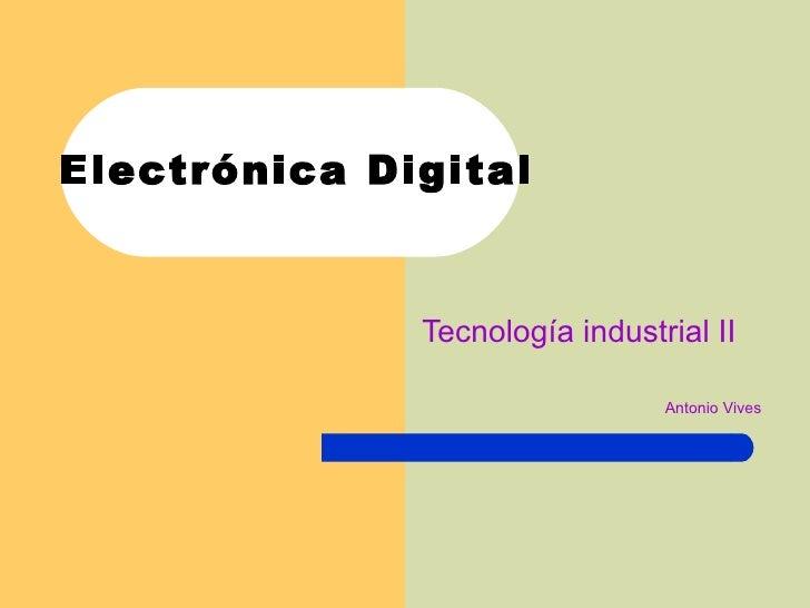 Electrónica Digital Tecnología industrial II Antonio Vives